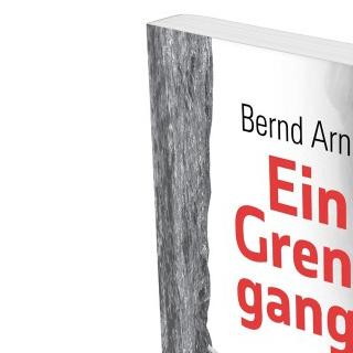 Bernd Arnold. Ein Grenzgang