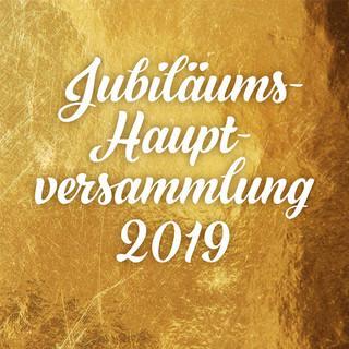 Jubiläumshauptversammlung 2019