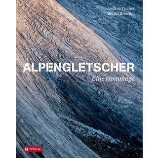 Alpengletscher - Eine Hommage. Andrea Fischer & Bernd Ritschel